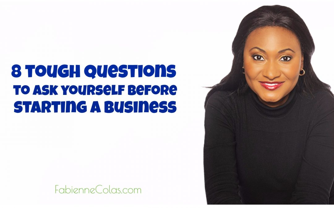 8 Tough Questions to Ask Before Starting a Business