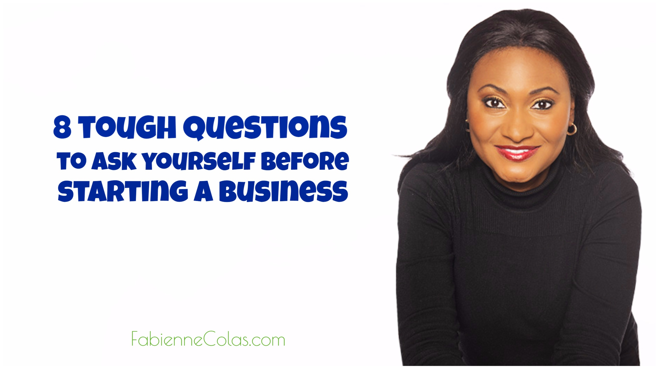 8 tough questions to ask yourself before starting a business