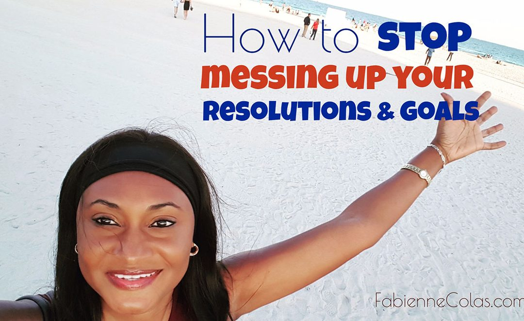 How to stop messing up your resolutions and goals