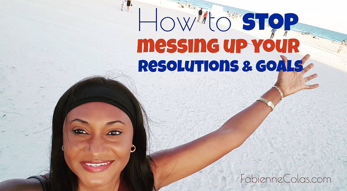 Stop messing up resolutions and goals Fabienne Colas